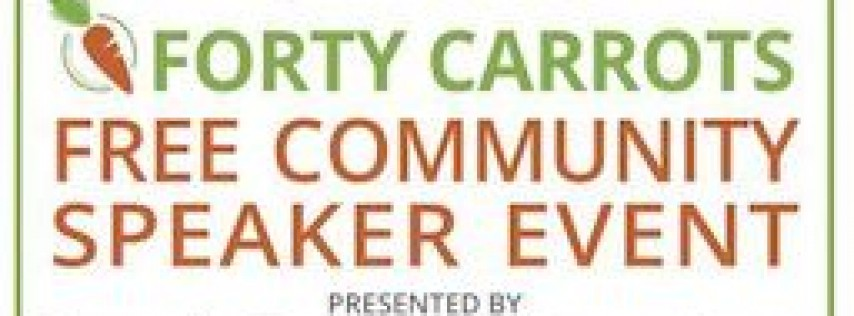 Forty Carrots Family Center's 16th Annual Free Community Speaker Event