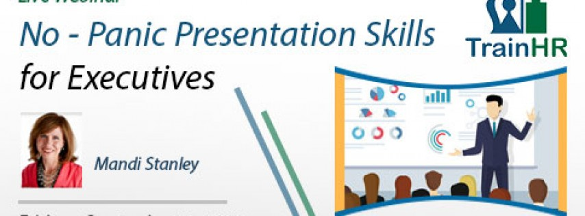 Webinar on No - Panic Presentation Skills for Executives