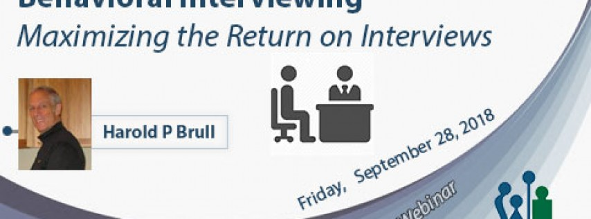Behavioral Interviewing Maximizing the Return on Interviews