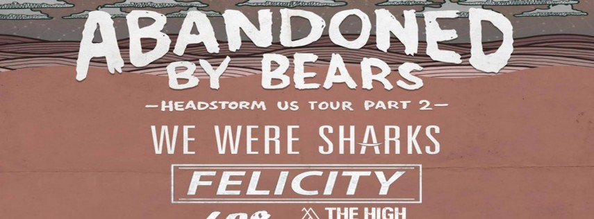Abandoned By Bears w/ We Were Sharks, Felicity, 408, & THG