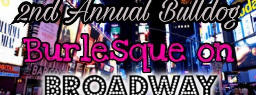 2nd Annual Bulldog Burlesque on Broadway