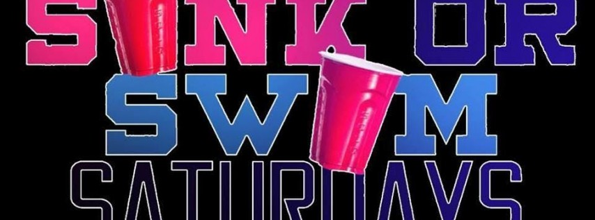 SINK OR SWIM SATURDAYS (GUESTLIST FREE TIL 11:30PM & $5 AFTER INCLUDES ALL U CAN DRINK ALL NIGHT LONG)