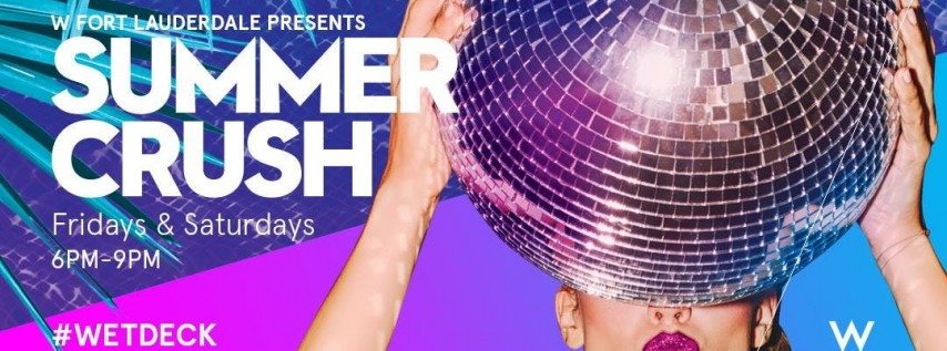 W Fort Lauderdale Presents - Summer Crush Happy Hour Pool Party
