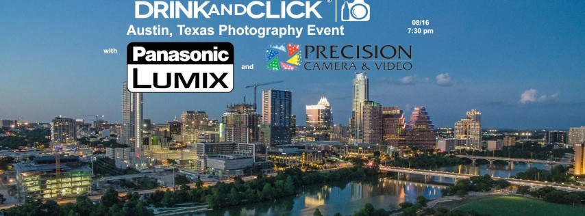 Drink and Click ® Austin, Texas Event with Panasonic and Precision Camera
