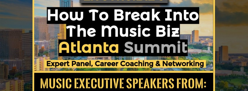 HOW TO BREAK INTO THE MUSIC BIZ ATLANTA SUMMIT (Panel & Networking Event)