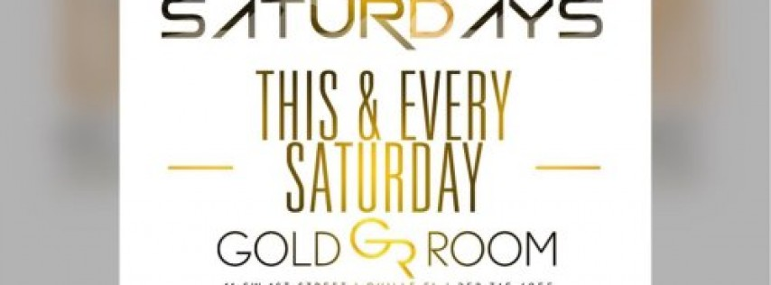 GOLD ROOM SATURDAYS (GUESTLIST FREE TIL 11:30PM & $5 AFTER)