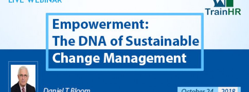 Empowerment: The DNA of Sustainable Change Management
