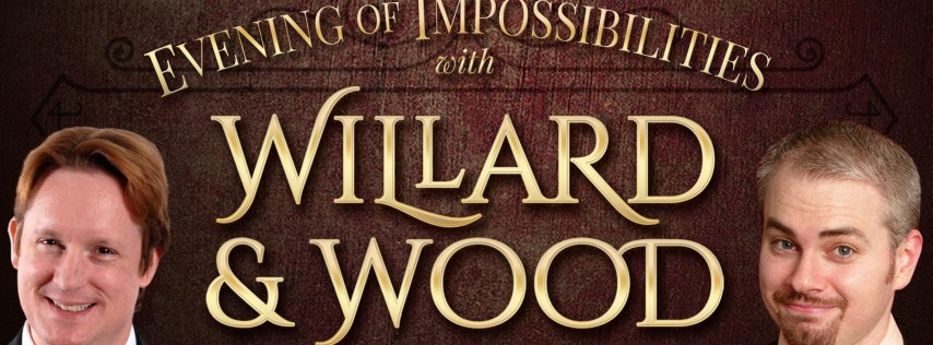 Willard & Wood: An Evening of Impossibilities Magic Show