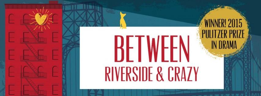 BETWEEN RIVERSIDE & CRAZY
