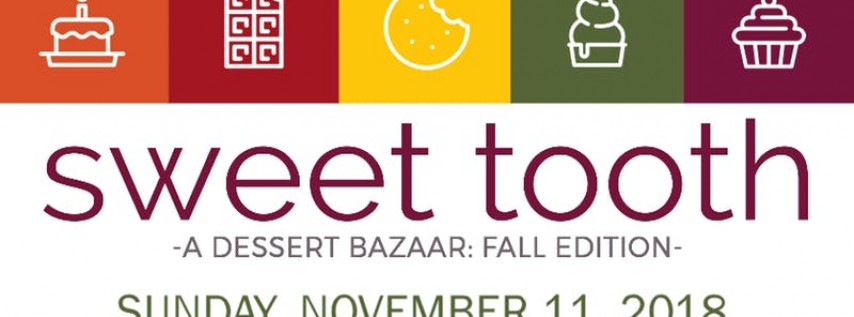Sweet Tooth: A Dessert Bazaar (Fall Edition)