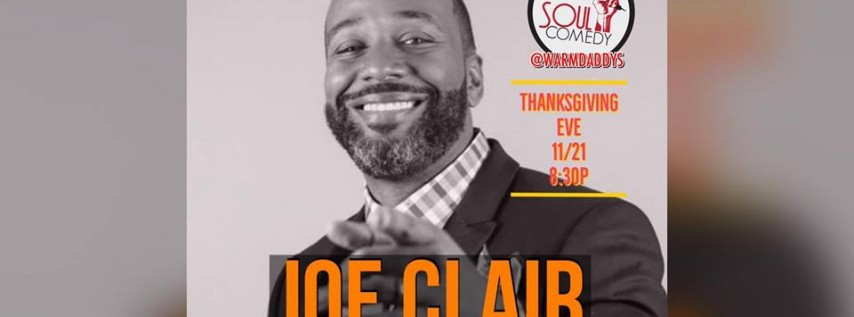 @SoulComedy Thanksgiving Eve starring Joe Clair! 11.21.18