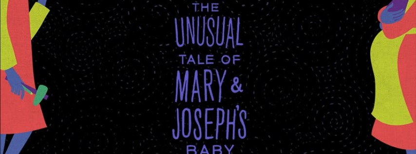 The Unusual Tale of Mary & Joseph's Baby, 2018