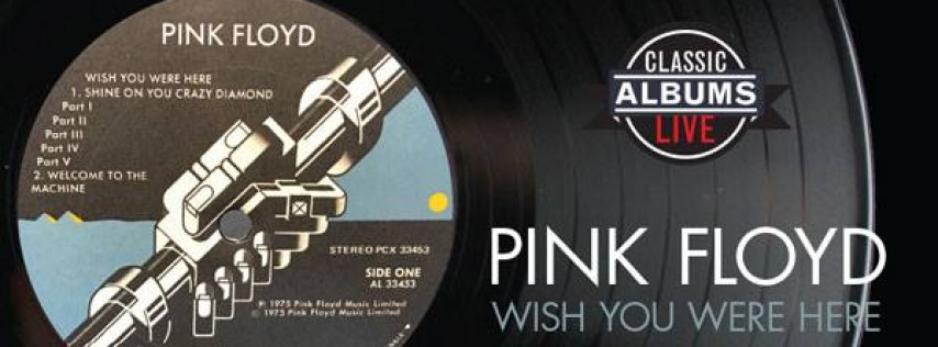 Classic Albums Live: Pink Floyd 'Wish You Were Here'