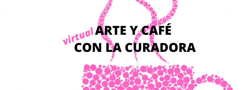 ARTE Y CAFÉ CON LA CURADORA (Art and Coffee with the Curator)