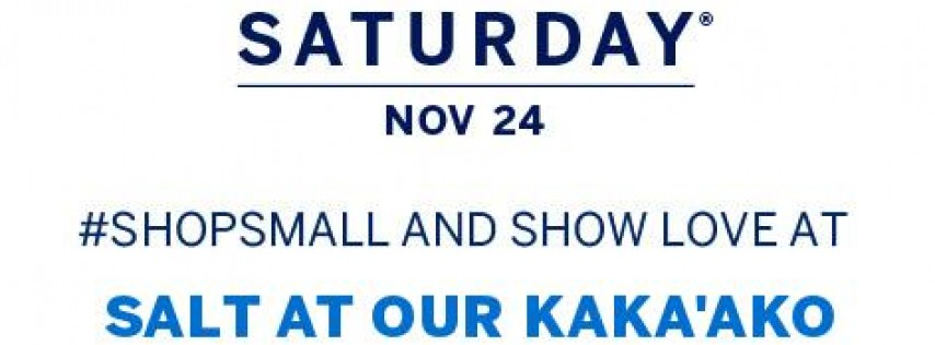 SALT AT OUR KAKA'AKO HOSTS SMALL BUSINESS SATURDAY