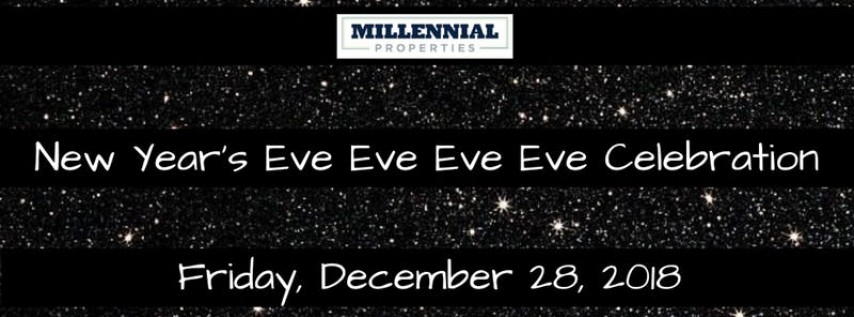 Millennial Properties Realty New Year's Eve Eve Eve Eve Celebration