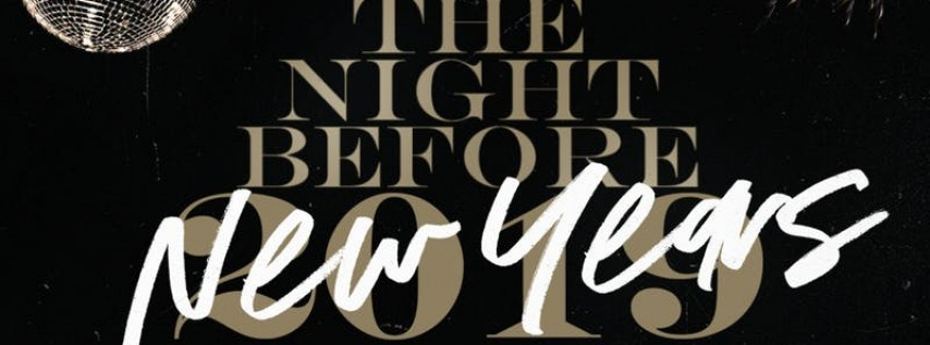 THE NIGHT BEFORE NEW YEARS NYE 2019 PARTY