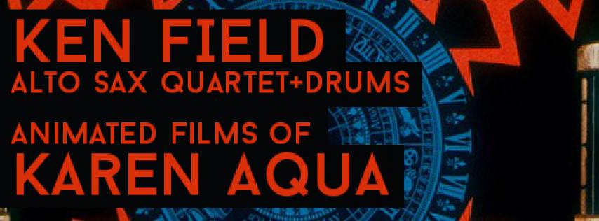 KEN FIELD ALTO SAX QUARTET+DRUMS: ANIMATED FILMS OF KAREN AQUA at Institute of Contemporary Art/Boston