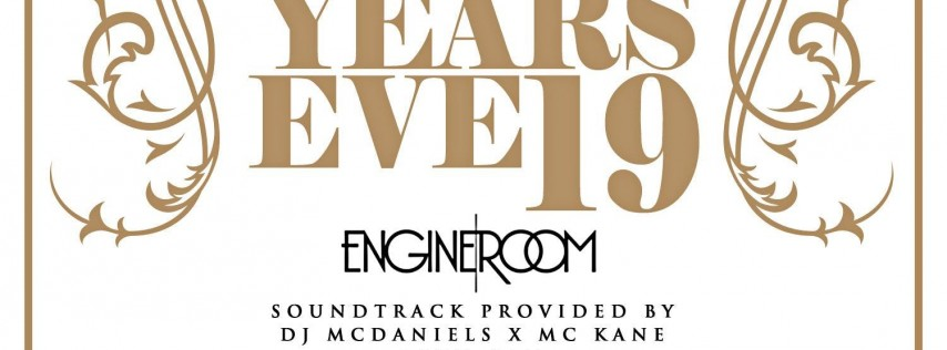NEW YEARS EVE 2018 at ENGINE ROOM | Sounds by Dj McDaniels |