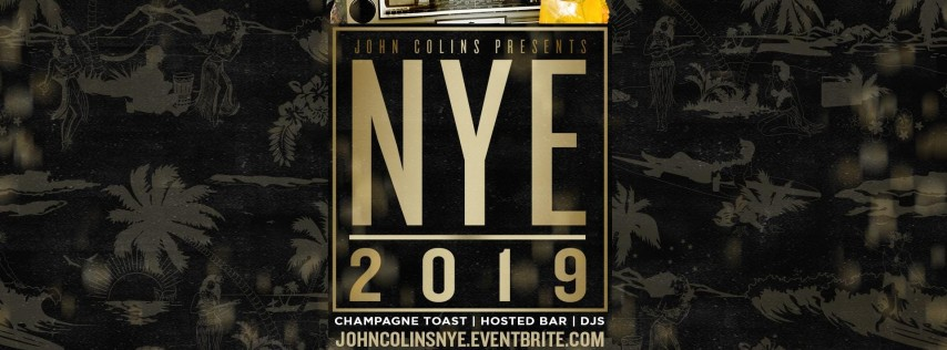 JohnColins presents NYE 2019 Bash!! $20 Early Bird Tickets Available Now!!!
