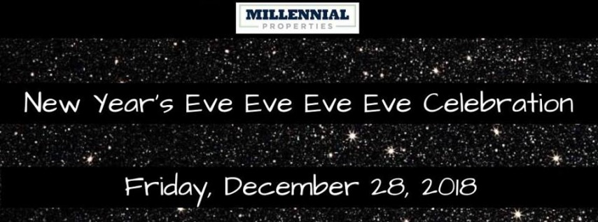 Millennial Properties New Year's Eve Eve Eve Eve Celebration