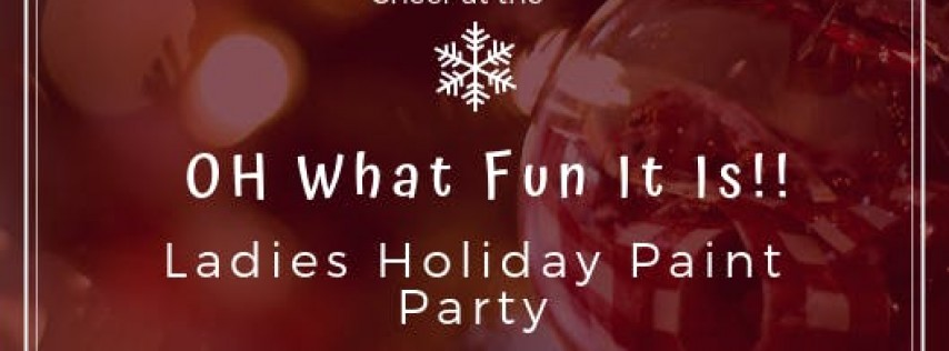 Oh What Fun It Is! Ladies Holiday Paint Party