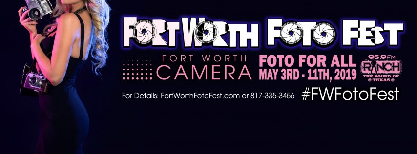 Fort Worth Foto Fest! May 3rd-11th 2019