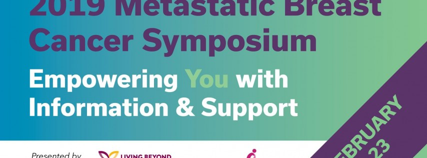 2019 Metastatic Breast Cancer Symposium: Empowering You With Information and Support