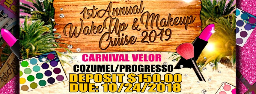 THE 1ST ANNUAL WAKE UP & MAKEUP CRUISE 2019