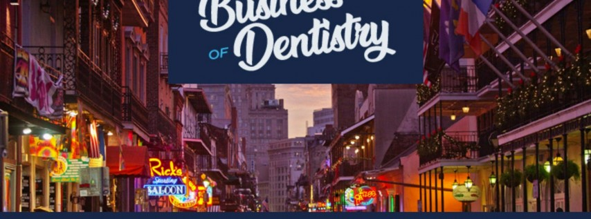 NEW ORLEANS, LA - The Business of Dentistry