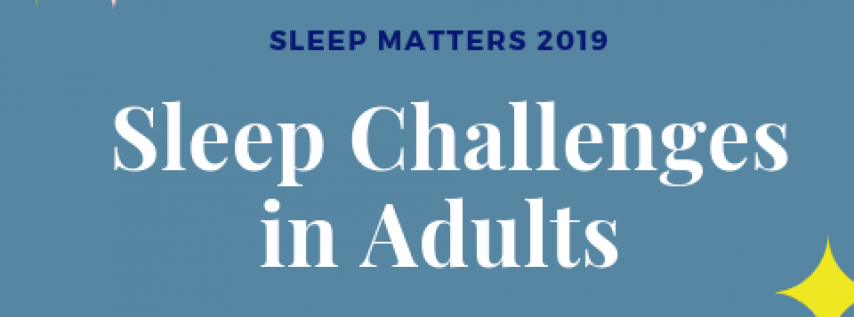 Sleep Matters 2019: Sleep Challenges in Adults