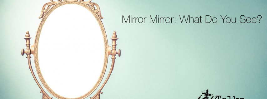 Mirror, Mirror: What do you see?