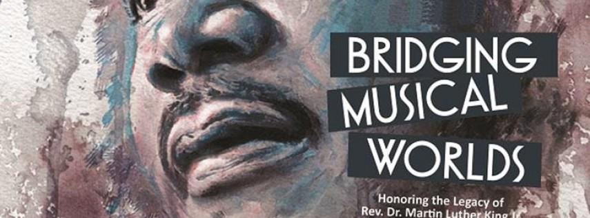 Bridging Musical Worlds 2019 - Celebrating Rev. Dr. Martin Luther King, Jr.