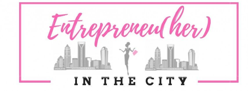 Entrepreneu (Her) In the City: Business Women Networking - Social Series