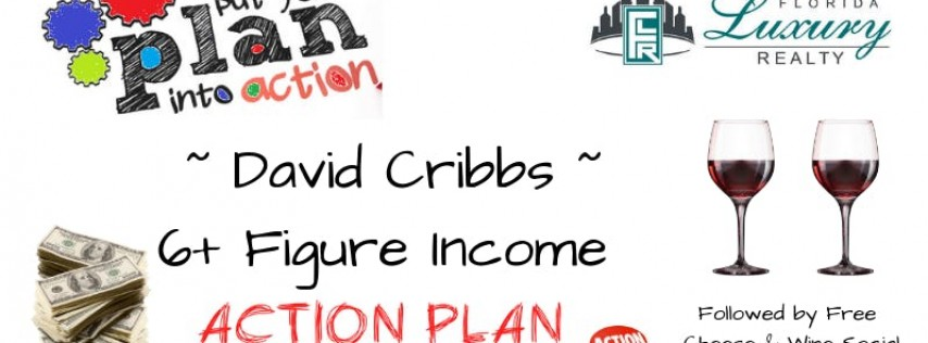 David Cribbs 6+ Figure Income ACTION PLAN for 2019 & FREE Cheese & Wine Social