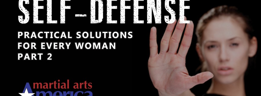 SELF-DEFENSE : Practical Solutions For Every Woman, Part 2