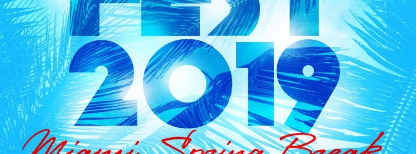 SPRING FEST 2019 Spring Break Miami , Miami FL - Mar 16
