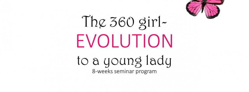 The 360 girl- Evolution to a young lady 8-weeks seminar program 2019