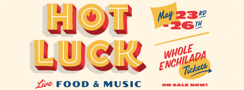 Hot Luck Fest (May 23–26, 2019) - The All-in Whole Enchilada Passes