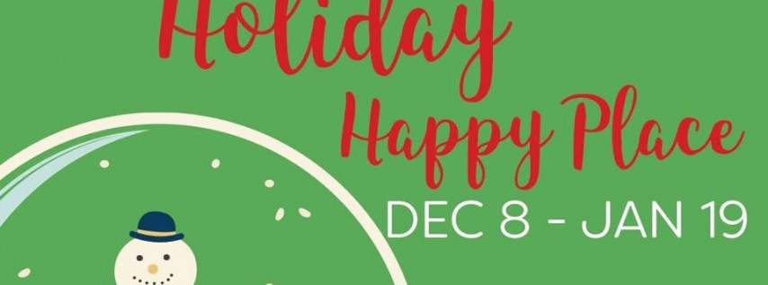 Happy Holiday Place Dec 8, 2018 - Jan 19, 2019