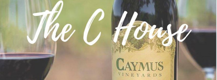 Caymus Night @The C House - $25 OFF bottles!