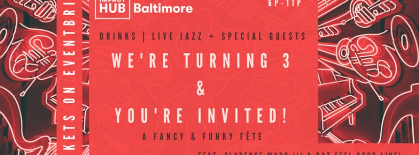 Impact Hub Baltimore: A Fancy & Funky 3rd Anniversary Fête!