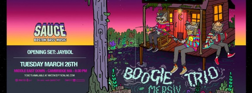 SAUCE Boston ft. BOOGIE T.RIO w/ Mersiv & Vampa @ Middle East   3.26.19