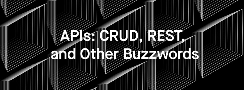 APIs: CRUD, REST, and Other Buzzwords