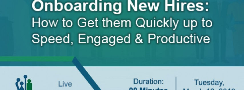 Onboarding New Hires: How to Get them Quickly up to Speed, Engaged and Productive