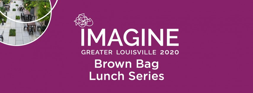 Imagine Brown Bag Lunch Series: Lean Into Louisville