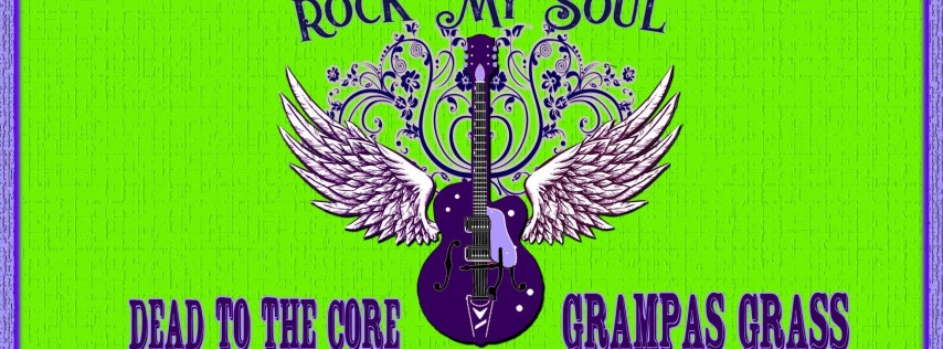 ROCK MY SOUL WITH DEAD TO THE CORE AND GRAMPA'S GRASS