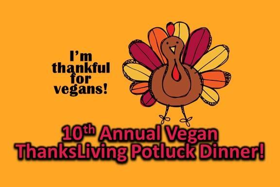 10th Annual Vegan ThanksLiving Potluck Dinner