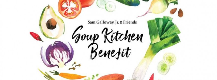 Sam Galloway, Jr. & Friends Soup Kitchen Benefit