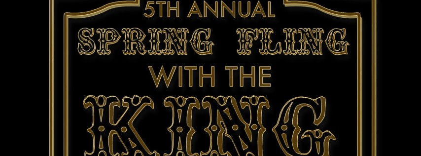 5th ANNUAL SPRING FLING with the KING